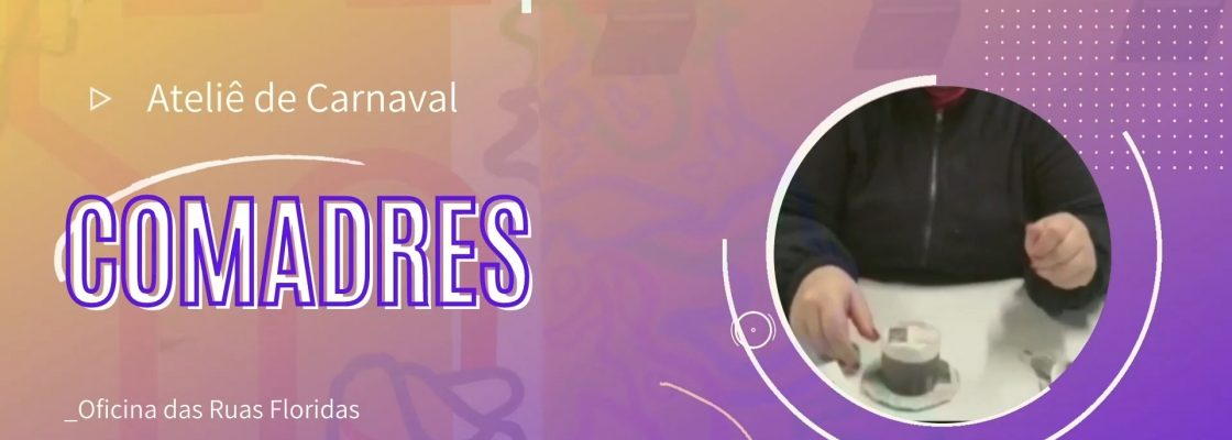 """Ateliê de Carnaval – """"Dia das Comadres"""""""